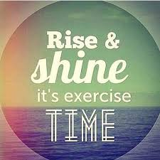 rise and shine its exercise time